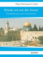 Friede sei mit dir, Israel. Verpflichtung und Vermächtnis