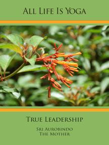 All Life Is Yoga: True Leadership