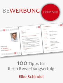 Bewerbung auf den Punkt - 100 Tipps für Ihren Bewerbungserfolg