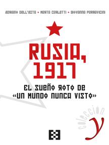 """Rusia, 1917: El sueño roto de """"un mundo nunca visto"""""""