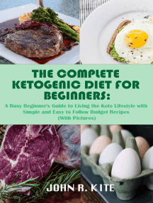 The Complete Ketogenic Diet for Beginners: A Busy Beginner's Guide to Living the Keto Lifestyle with Simple and Easy to Follow Budget Recipes (With Pictures)