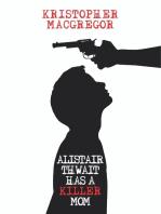Alistair Thwait Has a Killer Mom