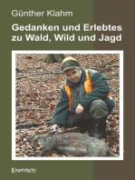 Gedanken und Erlebtes zu Wald, Wild und Jagd