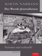 Der Wende-Journalismus. Verraten und verkauft?