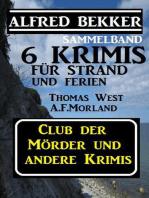 Sammelband 6 Krimis für Strand und Ferien - Club der Mörder und andere Krimis