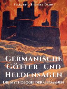 Germanische Götter- und Heldensagen: Die Mythologie der Germanen