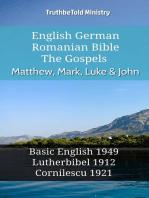 English German Romanian Bible - The Gospels - Matthew, Mark, Luke & John: Basic English 1949 - Lutherbibel 1912 - Cornilescu 1921