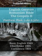English German Romanian Bible - The Gospels II - Matthew, Mark, Luke & John: Basic English 1949 - Elberfelder 1905 - Cornilescu 1921