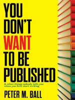You Don't Want to Be Published (And Other Things Nobody Tells You When You First Start Writing)