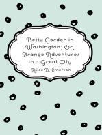Betty Gordon in Washington; Or, Strange Adventures in a Great City