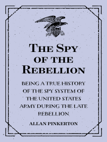 The Spy of the Rebellion : Being a True History of the Spy System of the United States Army during the Late Rebellion