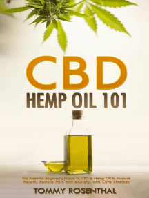 CBD Hemp Oil 101: The Essential Beginner's Guide To CBD and Hemp Oil to Improve Health, Reduce Pain and Anxiety, and Cure Illnesses: Cannabis Books, #1