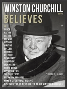 Winston Churchill Quotes And Believes: Discover the 50 best quotes of Winston Churchill
