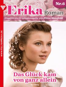 Erika Roman 6 – Liebesroman: Sehnsucht nach der großen Liebe