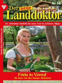 Der neue Landdoktor 58 – Arztroman: Frida in Verruf
