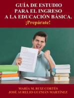 Guía de Estudio para el Ingreso a la Educación Básica