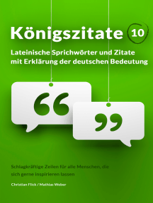 Königszitate 10: Lateinische Sprichwörter und Zitate mit Erklärung der deutschen Bedeutung: Schlagkräftige Zeilen für alle Menschen, die sich gerne inspirieren lassen