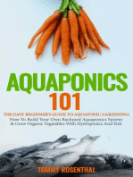 Aquaponics 101: The Easy Beginner's Guide to Aquaponic Gardening: How To Build Your Own Backyard Aquaponics System and Grow Organic Vegetables With Hydroponics And Fish: Gardening Books, #1