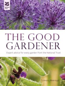 The Good Gardener: Expert advice for every garden from the National Trust