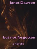But Not Forgotten