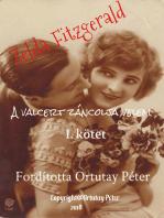 Zelda Fitzgerald A valcert táncolja velem I. kötet Fordította Ortutay Péter