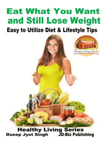 Eat What You Want and Still Lose Weight: Easy to Utilize Diet & Lifestyle Tips