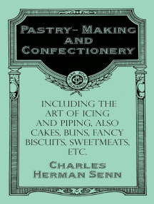 Pastry-Making and Confectionery - Including the Art of Icing and Piping, also Cakes, Buns, Fancy Biscuits, Sweetmeats, etc.