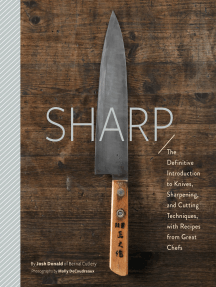 Sharp: The Definitive Guide to Knives, Knife Care, and Cutting Techniques, with Recipes from Great Chefs