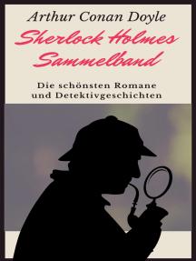 Sherlock Holmes-Sammelband: Die schönsten Romane und Detektivgeschichten