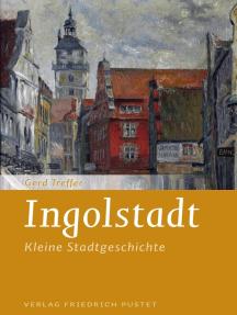 Ingolstadt: Kleine Stadtgeschichte