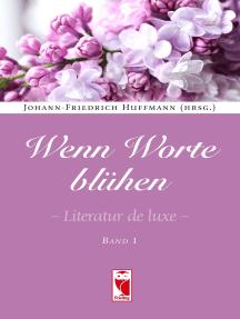 Wenn Worte blühen: Literatur de luxe. Band 1
