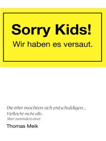 Sorry Kids! Wir haben es versaut.: Die 69er möchten sich entschuldigen ...