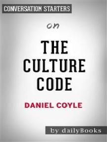 The Culture Code: by Daniel Coyle | Conversation Starters