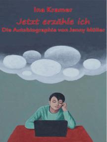 Jetzt erzähle ich: Die Autobiographie von Jenny Müller