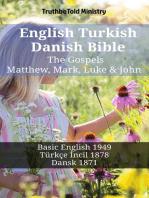 English Turkish Danish Bible - The Gospels - Matthew, Mark, Luke & John: Basic English 1949 - Türkçe İncil 1878 - Dansk 1871