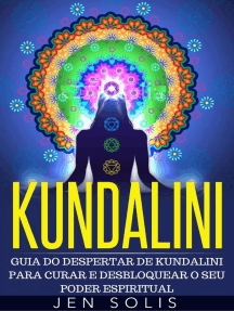 Kundalini - Guia do Despertar de Kundalini para Curar e Desbloquear o Seu Poder Espiritual