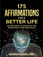 175 Affirmations To A Better Life - Use Affirmations To Change Your Life, Relationships, Health & Finances