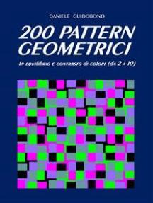 200 Pattern Geometrici: In equilibrio e contrasto di colori (da 2 a 10)