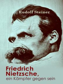 Friedrich Nietzsche, ein Kämpfer gegen seine Zeit: Ein Bild von dem Vorstellungs- und Empfindungsleben Nietzsches