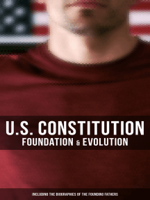 U.S. Constitution: Foundation & Evolution (Including the Biographies of the Founding Fathers): The Formation of the Constitution, Debates of the Constitutional Convention of 1787, Constitutional Amendment Process & Actions by the U.S. Congress,