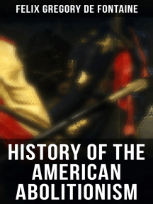 History of the American Abolitionism: Account of Slavery Abolition in the United States (1787-1861)