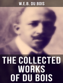 The Collected Works of Du Bois: The Souls of Black Folk, The Suppression of the African Slave Trade, Darkwater, The Conservation of Races, The Economic Revolution in the South, Religion in the South, The Black North…