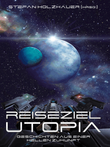 Reiseziel Utopia: Geschichten aus einer hellen Zukunft