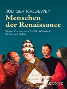 Menschen der Renaissance: Sieben Portraits aus Politik, Wirtschaft, Kirche und Kultur