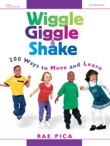 Wiggle, Giggle & Shake: Over 200 Ways to Move and Learn