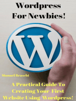 WordPress For Newbies - A Practical Guide To Creating Your First Website Using The WordPress Platform!