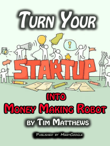Turn Your Startup Into Money Making Robot