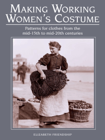 Making Working Women's Costume: Patterns for clothes from the mid-15th to mid-20th centuries