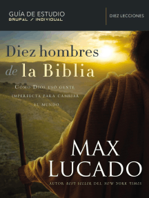 Diez hombres de la Biblia: Cómo Dios usó gente imperfecta para cambiar el mundo