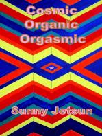 Cosmic Organic Orgasmic